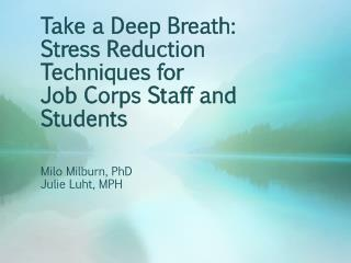 Take a Deep Breath: Stress Reduction Techniques for  Job  Corps Staff and Students
