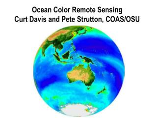 Ocean Color Remote Sensing Curt Davis and Pete Strutton, COAS/OSU