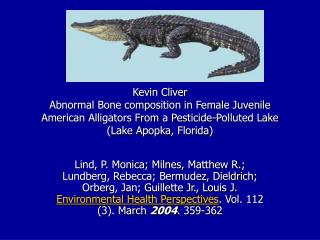 Kevin Cliver Abnormal Bone composition in Female Juvenile American Alligators From a Pesticide-Polluted Lake (Lake Apopk