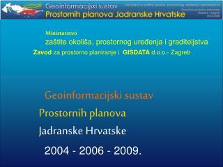 Geoinformacijski sustav Prostornih planova Jadranske Hrvatske 2004 - 2006 - 2009.