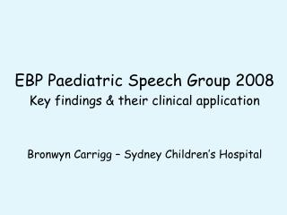 EBP Paediatric Speech Group 2008 Key findings & their clinical application