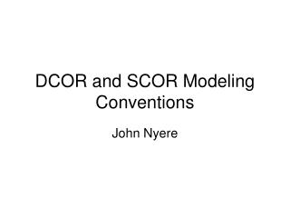 DCOR and SCOR Modeling Conventions