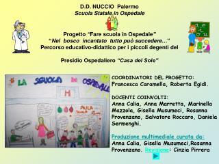 COORDINATORI DEL PROGETTO: Francesca Caramella, Roberta Egidi.  DOCENTI COINVOLTI: