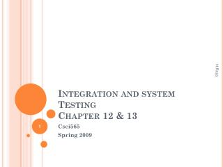 Integration and system Testing  Chapter 12 & 13