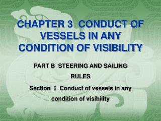 CHAPTER 3  CONDUCT OF VESSELS IN ANY CONDITION OF VISIBILITY