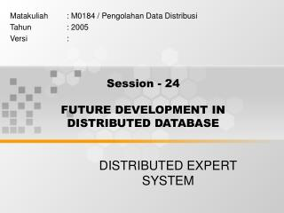 Session - 24 FUTURE DEVELOPMENT IN DISTRIBUTED DATABASE