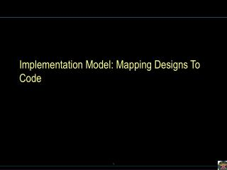 Implementation Model: Mapping Designs To Code