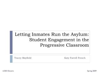 Letting Inmates Run the Asylum: Student Engagement in the Progressive Classroom