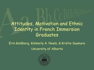Attitudes, Motivation and Ethnic Identity in French Immersion Graduates