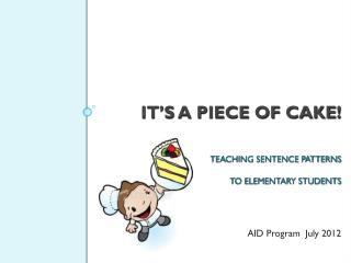 IT'S A PIECE OF CAKE! TEACHING SENTENCE PATTERNS TO ELEMENTARY STUDENTS