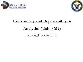 Consistency and Repeatability in Analytics (Using M2) wfunk@kennellinc