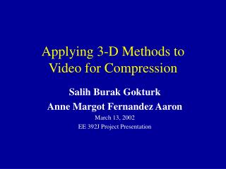 Applying 3-D Methods to  Video for Compression