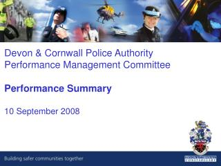 Devon & Cornwall Police Authority  Performance Management Committee Performance Summary
