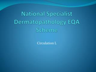 National Specialist  Dermatopathology  EQA Scheme