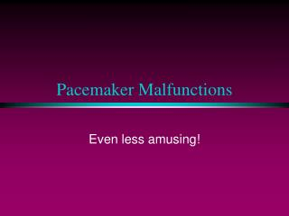 Pacemaker Malfunctions