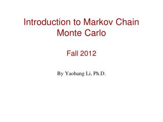 Introduction to Markov Chain Monte Carlo Fall 2012