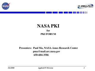 NASA PKI for  PKI FORUM       	Presenters:  Paul Ma, NASA-Ames Research Center