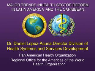 Dr. Daniel Lopez-Acuna.Director.Division of Health Systems and Services Development