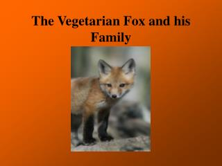 The Vegetarian Fox and his Family