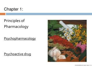 Chapter 1: Principles of Pharmacology Psychopharmacology Psychoactive drug