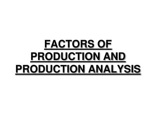 FACTORS OF PRODUCTION AND PRODUCTION ANALYSIS