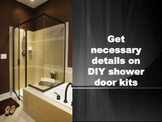 Get necessary details on DIY shower door kits