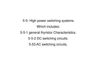 5-5- High power switching systems Which includes:  5-5-1 general thyristor Characteristics.
