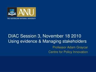 DIAC Session 3, November 18 2010 Using evidence & Managing stakeholders