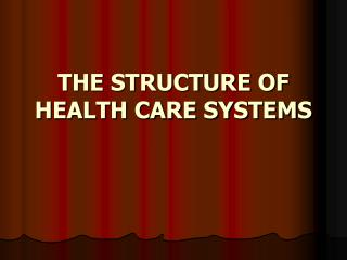 THE STRUCTURE OF HEALTH CARE SYSTEMS