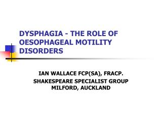 DYSPHAGIA - THE ROLE OF OESOPHAGEAL MOTILITY DISORDERS