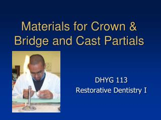 Materials for Crown & Bridge and Cast Partials
