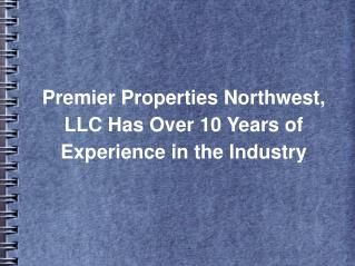 Premier Properties Northwest, LLC Has Over 10 Years of Experience in the Industry