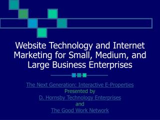 Website Technology and Internet Marketing for Small, Medium, and Large Business Enterprises