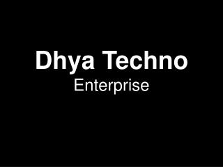 Dhya  Techno  Enterprise