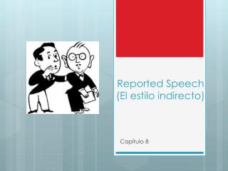 Reported Speech (El  estilo indirecto )