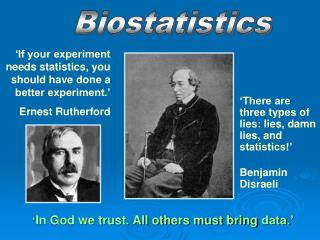 'There are three types of lies: lies, damn lies, and statistics!'                  Benjamin Disraeli