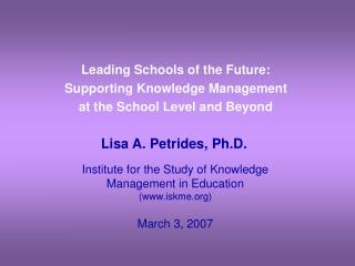 Leading Schools of the Future:  Supporting Knowledge Management at the School Level and Beyond