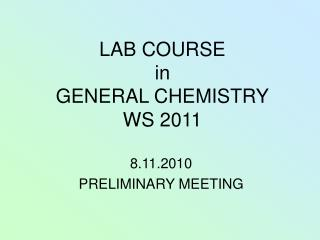 LAB COURSE in GENERAL CHEMISTRY WS 2011