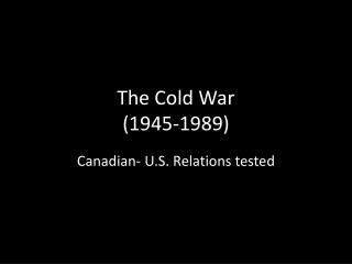 The Cold War (1945-1989)