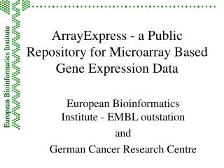 ArrayExpress - a Public Repository for Microarray Based Gene Expression Data