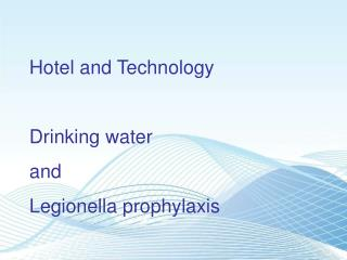 Hotel and Technology Drinking water and  Legionella prophylaxis