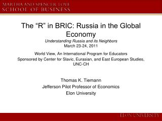 The  R  in BRIC: Russia in the Global Economy Understanding Russia and its Neighbors March 23-24, 2011 World View, An In