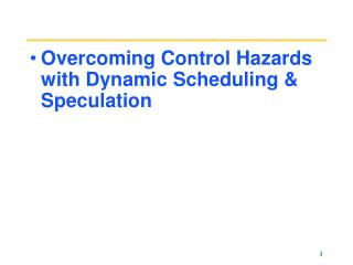 Overcoming Control Hazards with Dynamic Scheduling & Speculation