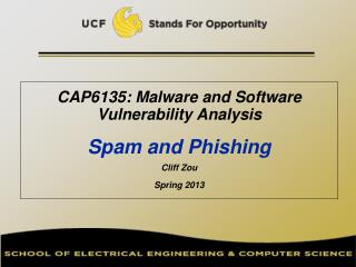 CAP6135: Malware and Software Vulnerability Analysis   Spam and Phishing Cliff Zou Spring 2013