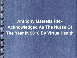 Anthony Mastella RN - Acknowledged As The Nurse Of The Year In 2010 By Virtua Health
