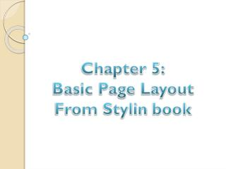 Chapter 5: Basic Page Layout From  Stylin  book