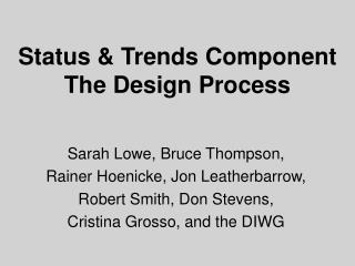 Status & Trends Component The Design Process