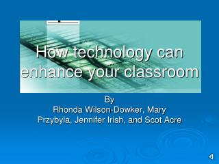How technology can enhance your classroom