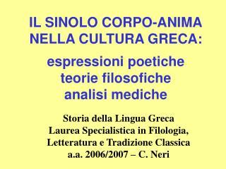 IL SINOLO CORPO-ANIMA NELLA CULTURA GRECA: espressioni poetiche teorie filosofiche analisi mediche