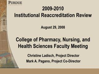 2009-2010 Institutional Reaccreditation Review August 29, 2008 College of Pharmacy, Nursing, and